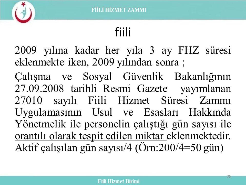 fiili 2009 yılına kadar her yıla 3 ay FHZ süresi eklenmekte iken, 2009 yılından sonra ;