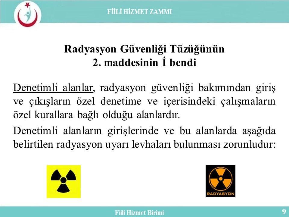 Radyasyon Güvenliği Tüzüğünün 2. maddesinin İ bendi