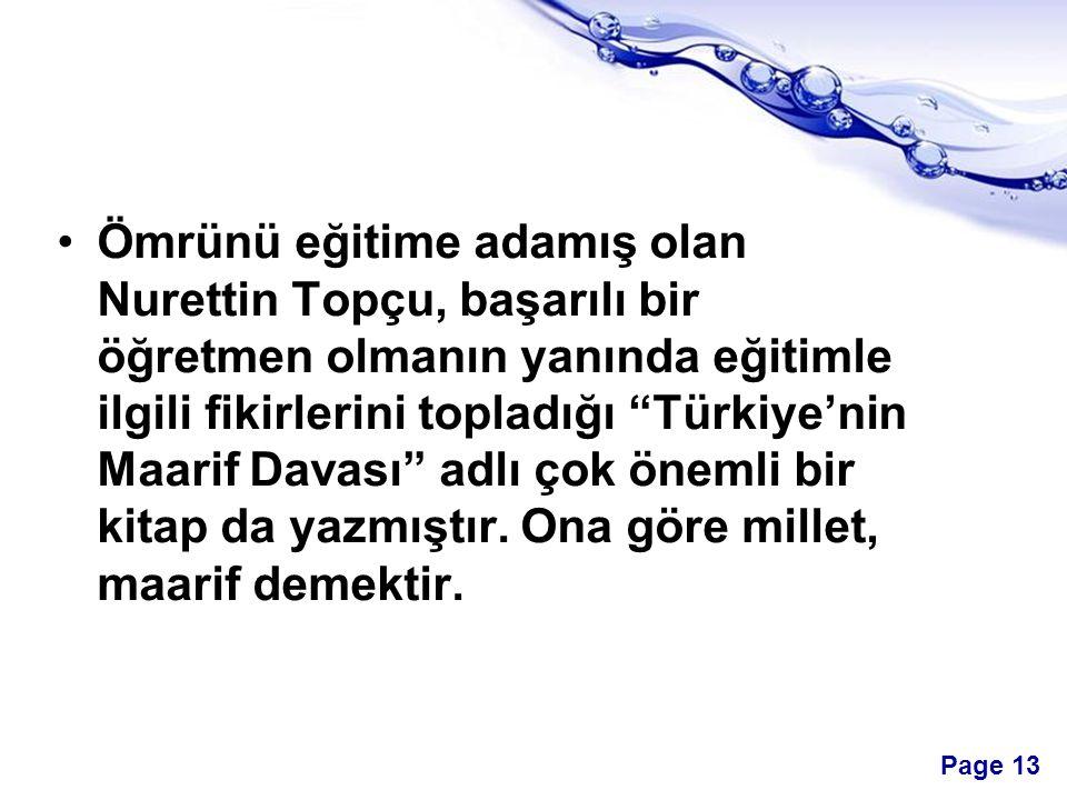 Ömrünü eğitime adamış olan Nurettin Topçu, başarılı bir öğretmen olmanın yanında eğitimle ilgili fikirlerini topladığı Türkiye'nin Maarif Davası adlı çok önemli bir kitap da yazmıştır.