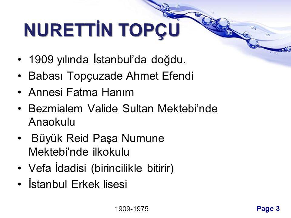 NURETTİN TOPÇU 1909 yılında İstanbul'da doğdu.