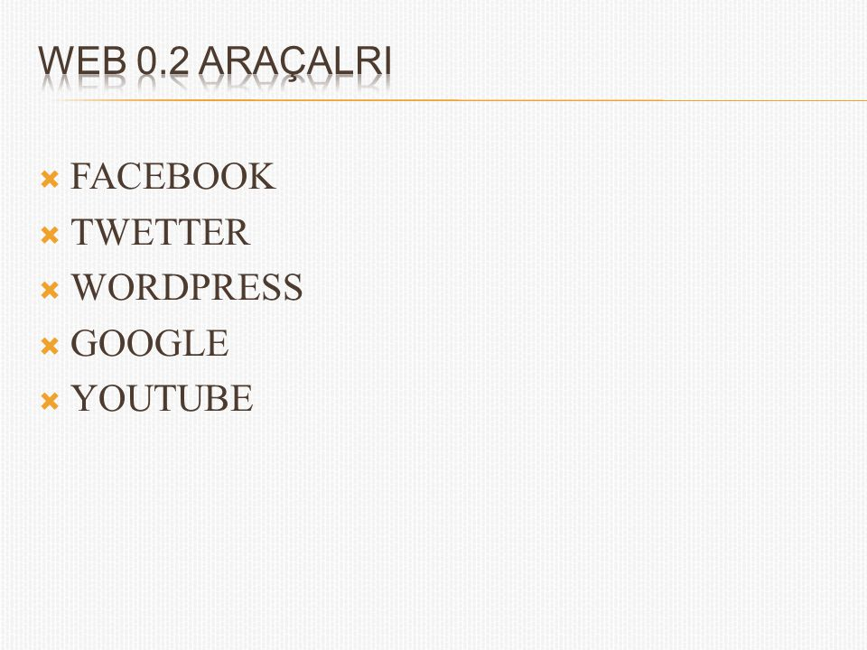 WEB 0.2 ARAÇALRI FACEBOOK TWETTER WORDPRESS GOOGLE YOUTUBE
