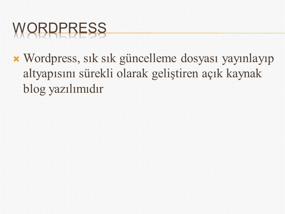 wordpress Wordpress, sık sık güncelleme dosyası yayınlayıp altyapısını sürekli olarak geliştiren açık kaynak blog yazılımıdır.