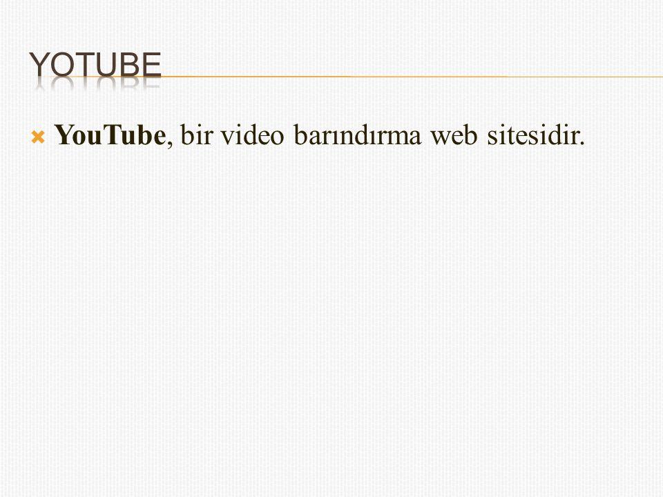 Yotube YouTube, bir video barındırma web sitesidir.