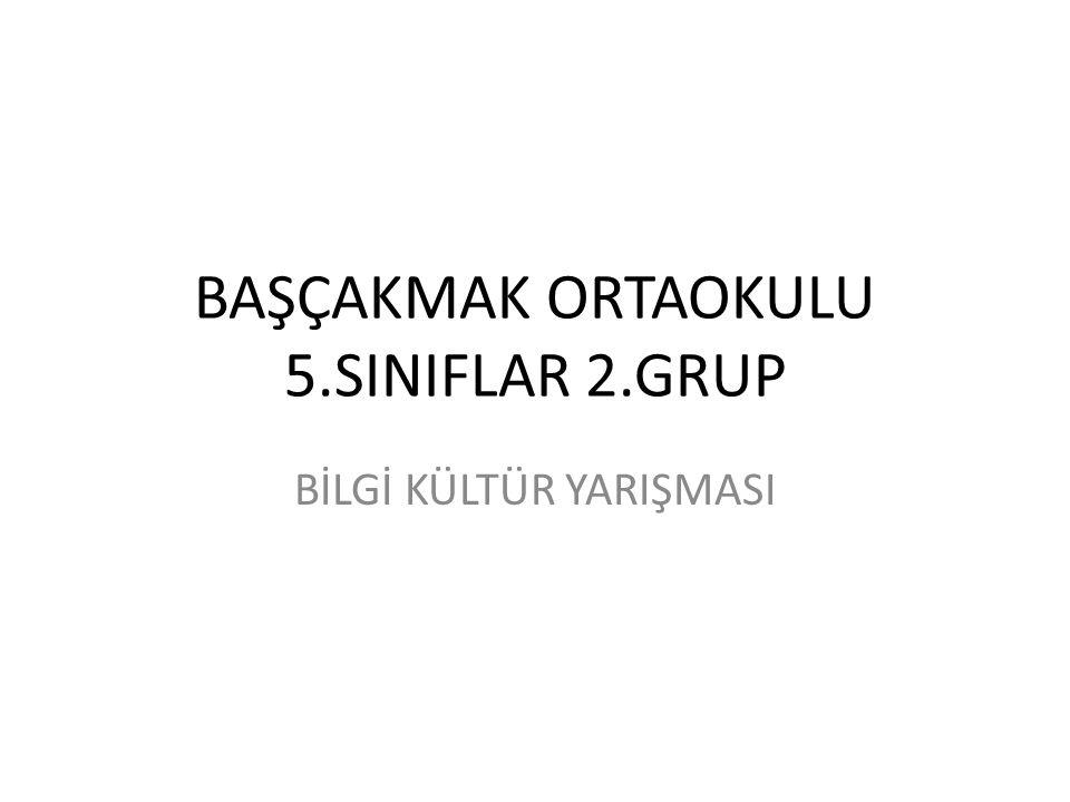 BAŞÇAKMAK ORTAOKULU 5.SINIFLAR 2.GRUP