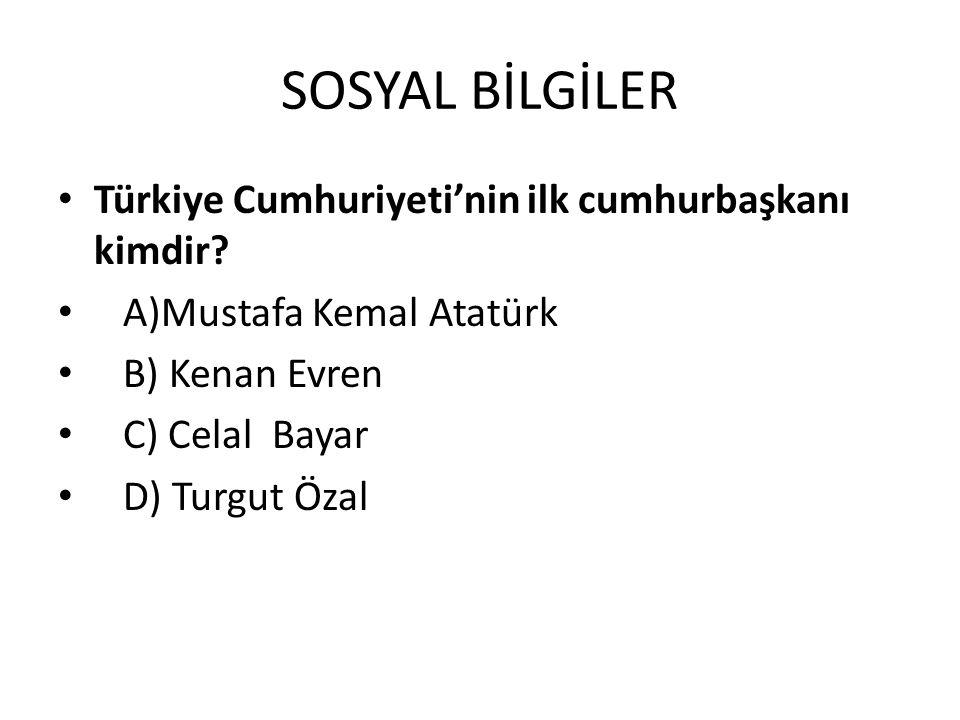 SOSYAL BİLGİLER Türkiye Cumhuriyeti'nin ilk cumhurbaşkanı kimdir