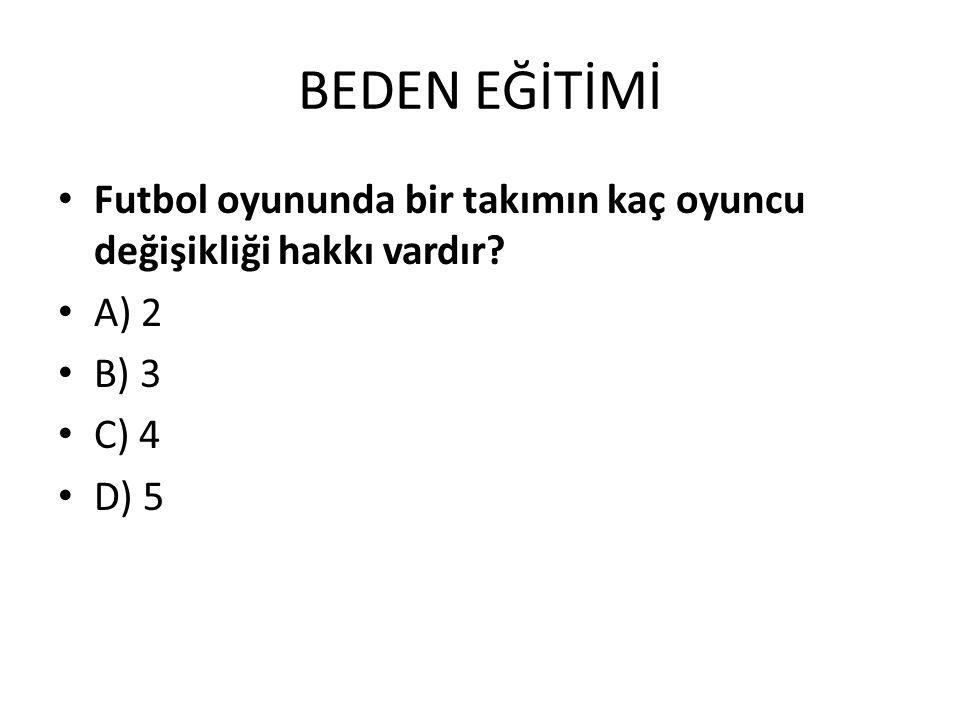BEDEN EĞİTİMİ Futbol oyununda bir takımın kaç oyuncu değişikliği hakkı vardır A) 2 B) 3 C) 4 D) 5