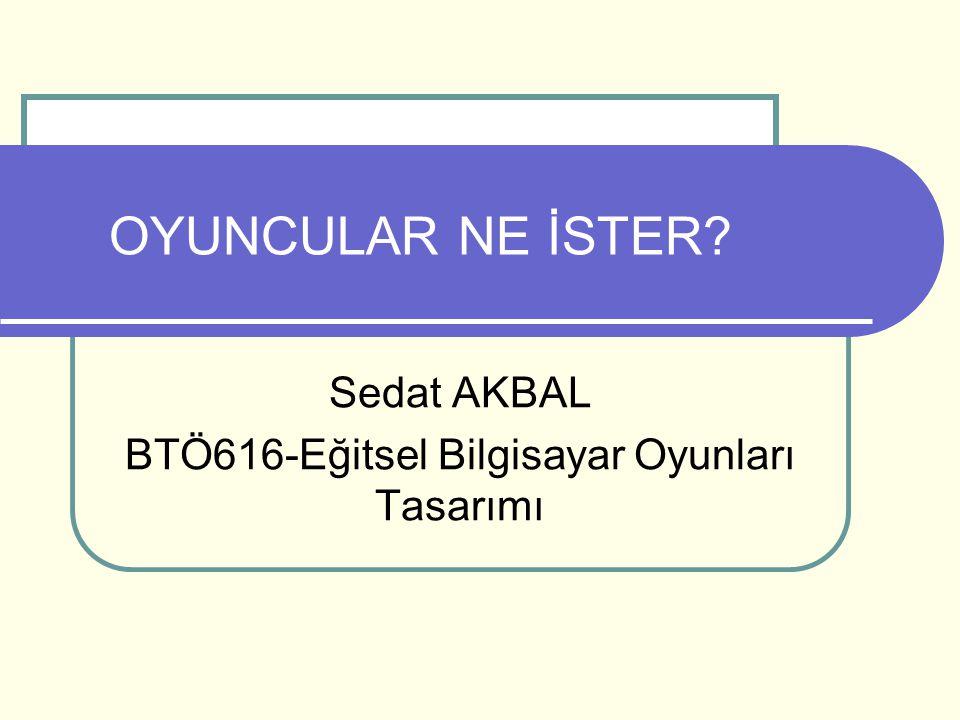 Sedat AKBAL BTÖ616-Eğitsel Bilgisayar Oyunları Tasarımı