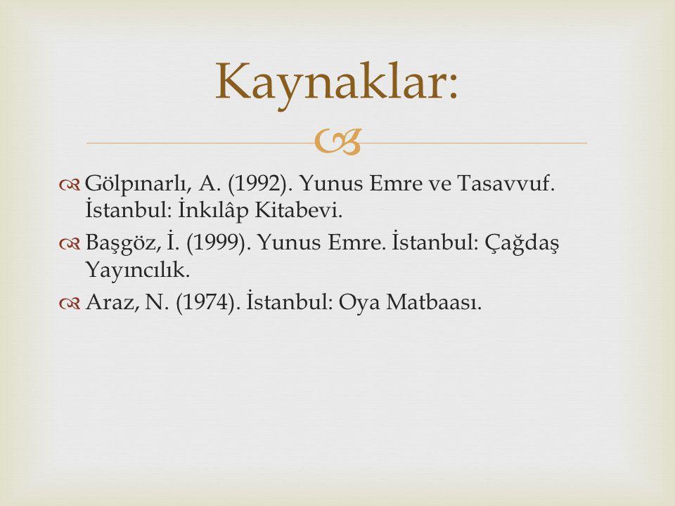 Kaynaklar: Gölpınarlı, A. (1992). Yunus Emre ve Tasavvuf. İstanbul: İnkılâp Kitabevi. Başgöz, İ. (1999). Yunus Emre. İstanbul: Çağdaş Yayıncılık.
