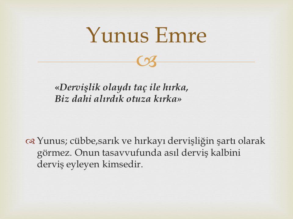 Yunus Emre «Dervişlik olaydı taç ile hırka, Biz dahi alırdık otuza kırka»