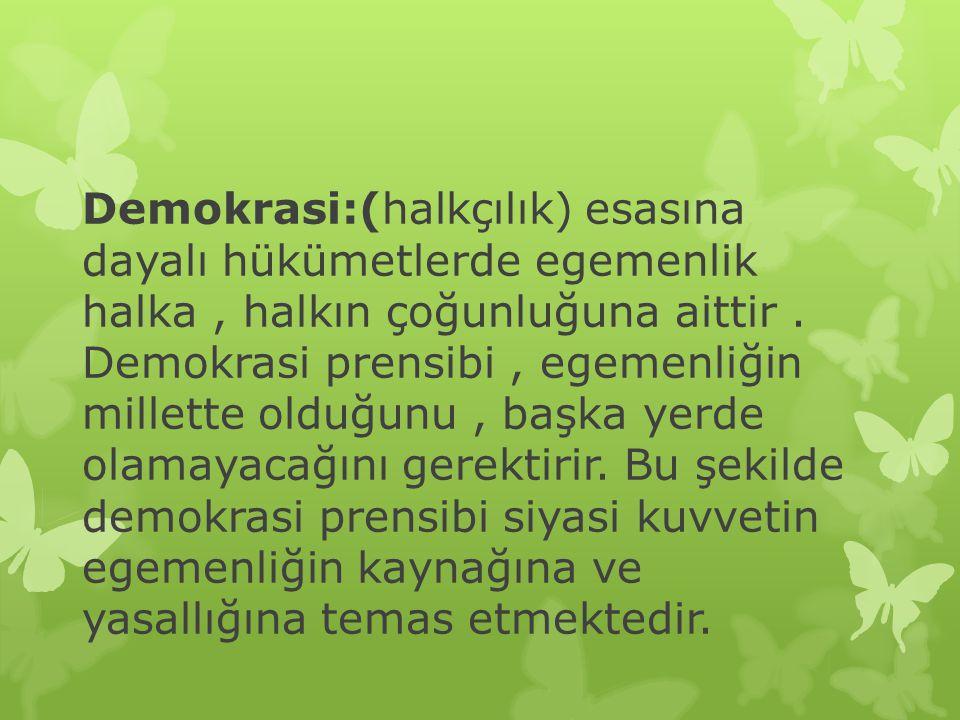 Demokrasi:(halkçılık) esasına dayalı hükümetlerde egemenlik halka , halkın çoğunluğuna aittir .