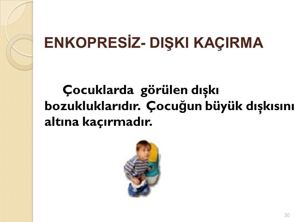 ENKOPRESİZ- DIŞKI KAÇIRMA