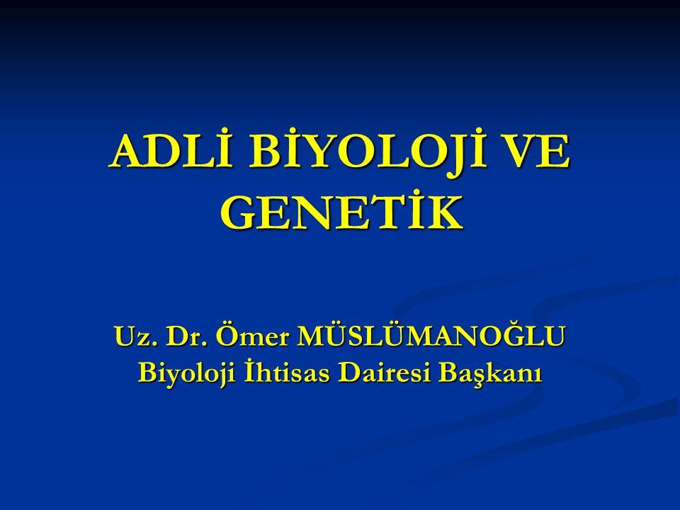 ADLİ BİYOLOJİ VE GENETİK Uz. Dr