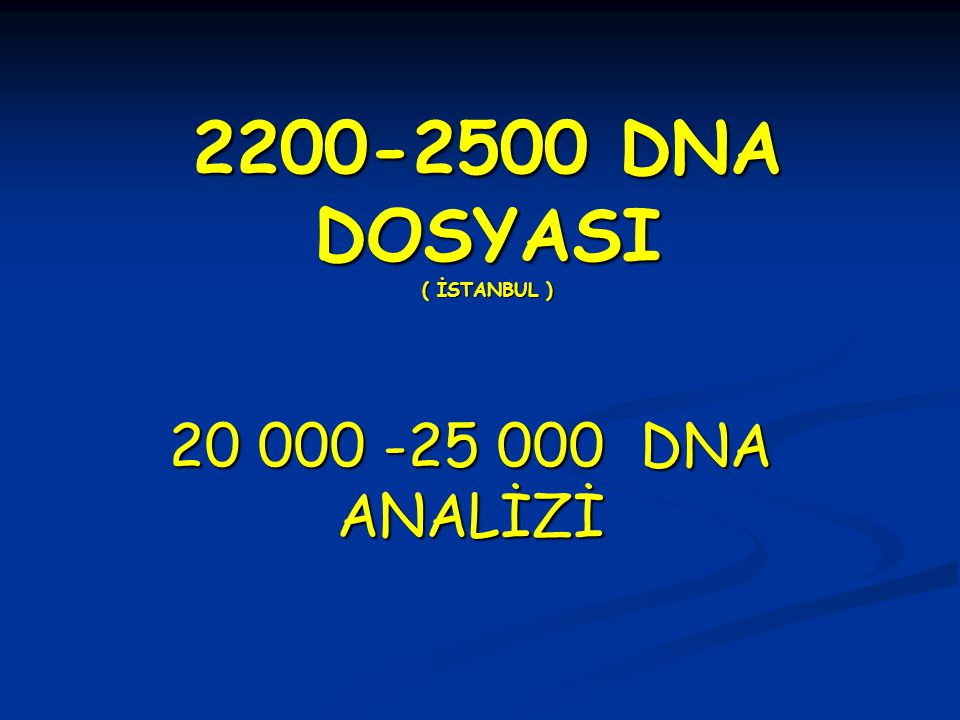 2200-2500 DNA DOSYASI ( İSTANBUL )