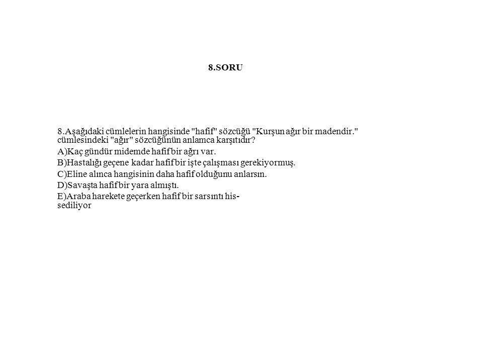8.SORU 8.Aşağıdaki cümlelerin hangisinde hafif sözcüğü Kurşun ağır bir madendir. cümlesindeki ağır sözcüğünün anlamca karşıtıdır