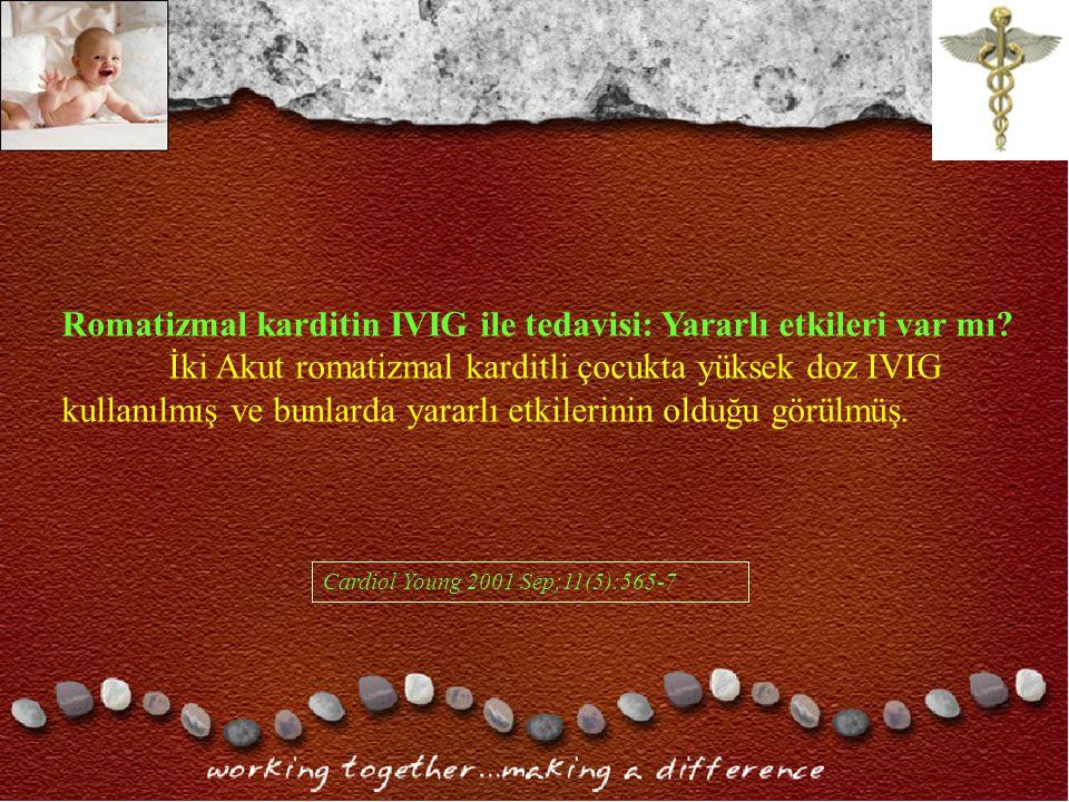 Romatizmal karditin IVIG ile tedavisi: Yararlı etkileri var mı