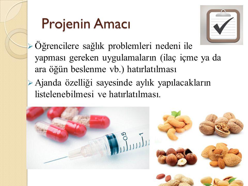 Projenin Amacı Öğrencilere sağlık problemleri nedeni ile yapması gereken uygulamaların (ilaç içme ya da ara öğün beslenme vb.) hatırlatılması.