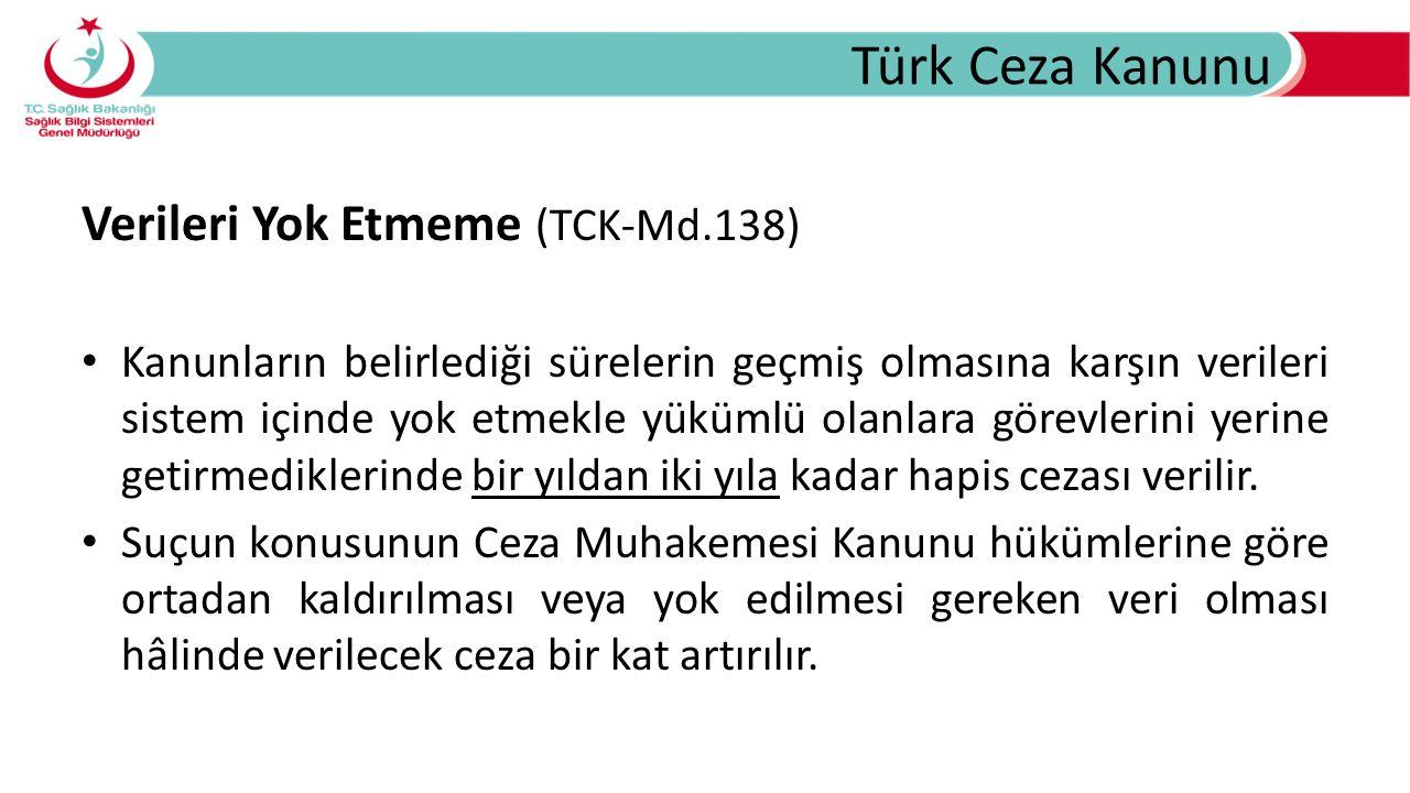 Türk Ceza Kanunu Verileri Yok Etmeme (TCK-Md.138)