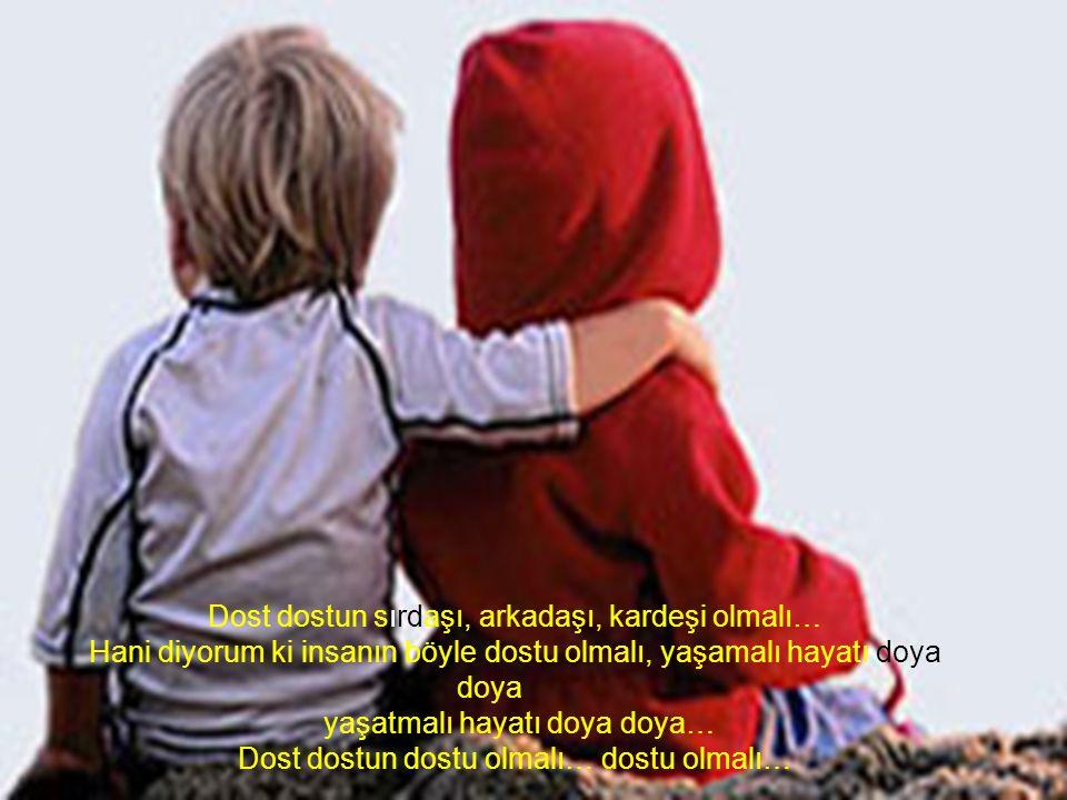 Dost dostun sırdaşı, arkadaşı, kardeşi olmalı…