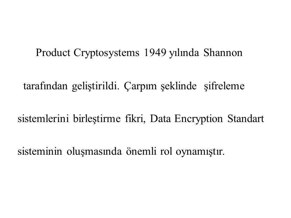 Product Cryptosystems 1949 yılında Shannon