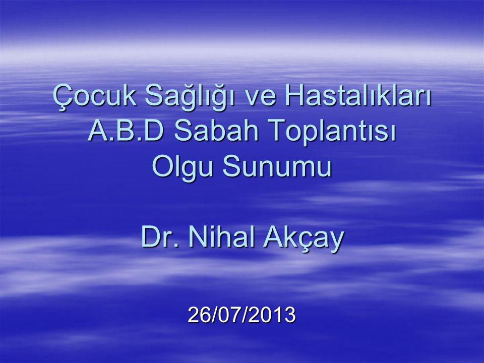 Çocuk Sağlığı ve Hastalıkları A. B. D Sabah Toplantısı Olgu Sunumu Dr