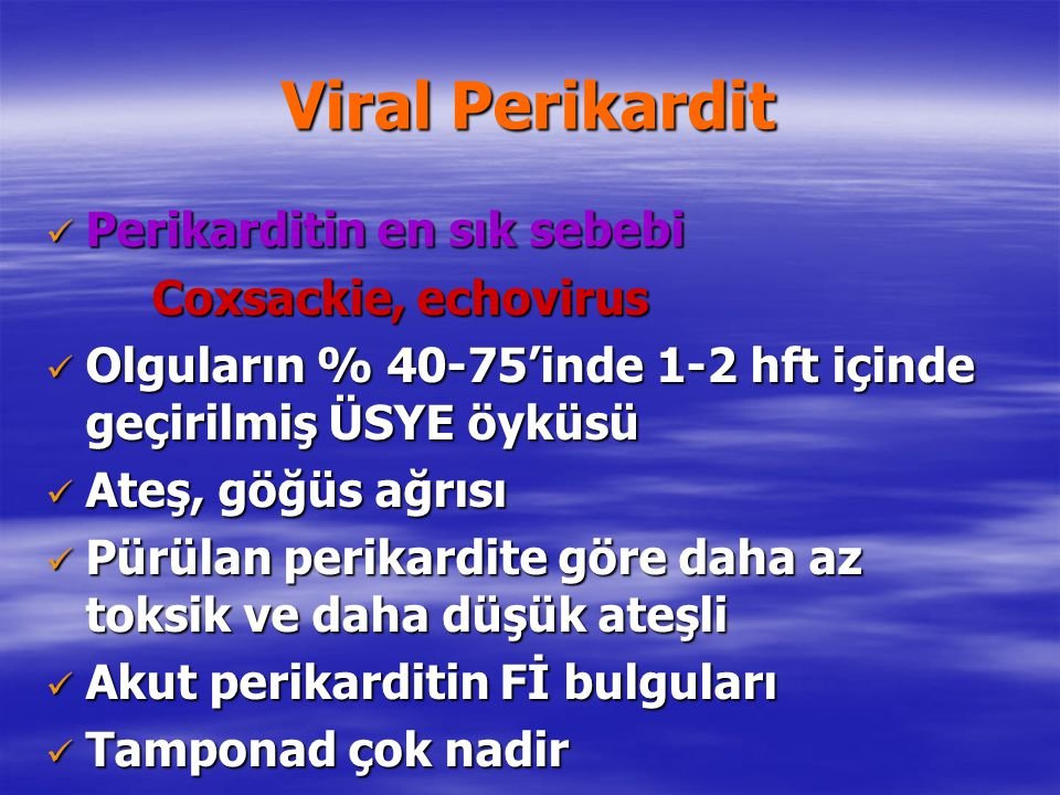 Viral Perikardit Perikarditin en sık sebebi Coxsackie, echovirus