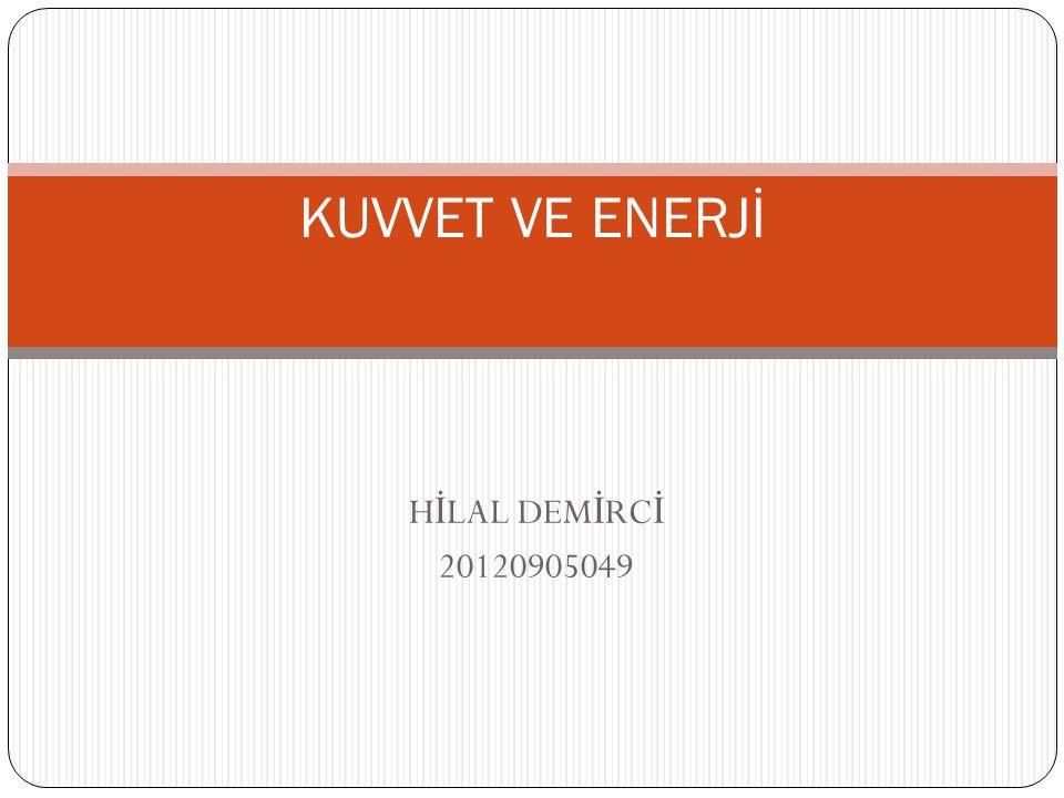 KUVVET VE ENERJİ HİLAL DEMİRCİ 20120905049