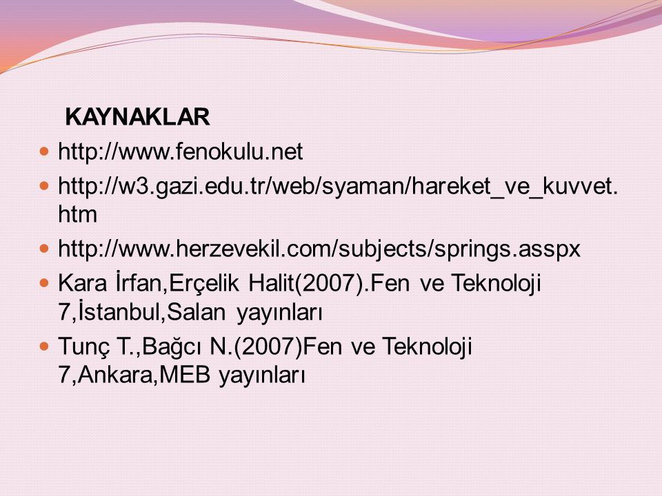 KAYNAKLAR http://www.fenokulu.net. http://w3.gazi.edu.tr/web/syaman/hareket_ve_kuvvet.htm. http://www.herzevekil.com/subjects/springs.asspx.