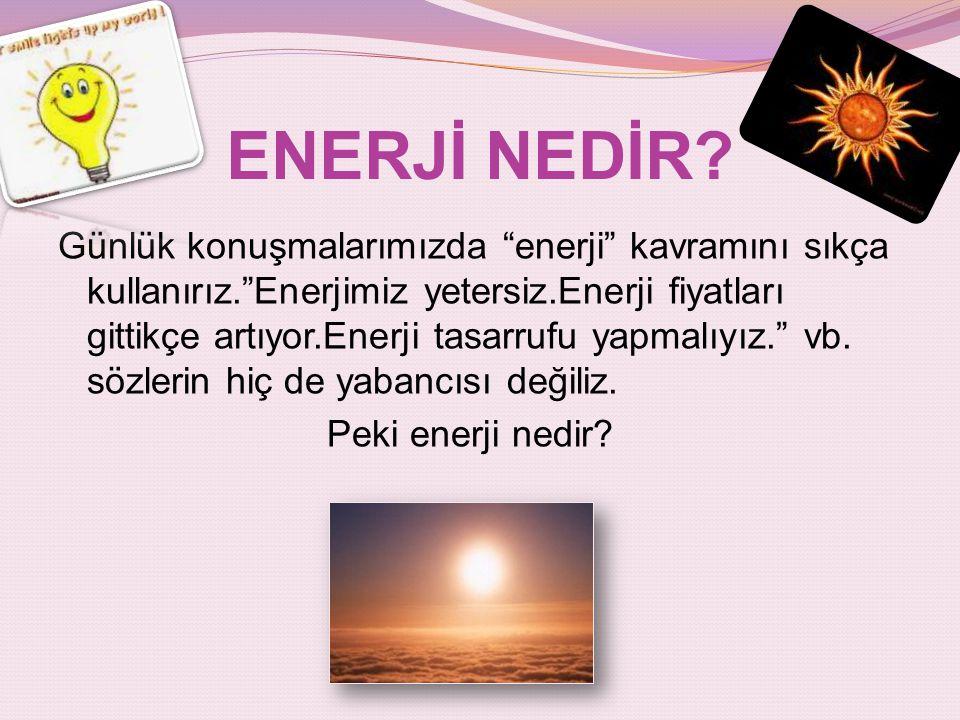ENERJİ NEDİR