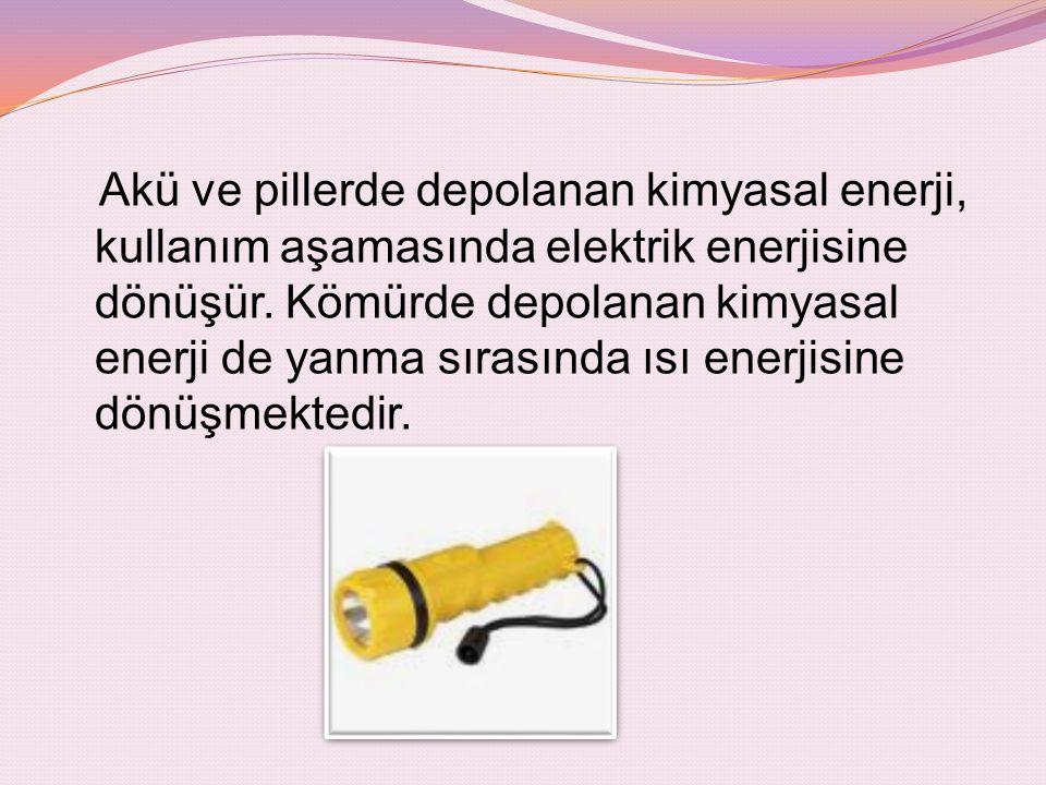 Akü ve pillerde depolanan kimyasal enerji, kullanım aşamasında elektrik enerjisine dönüşür.