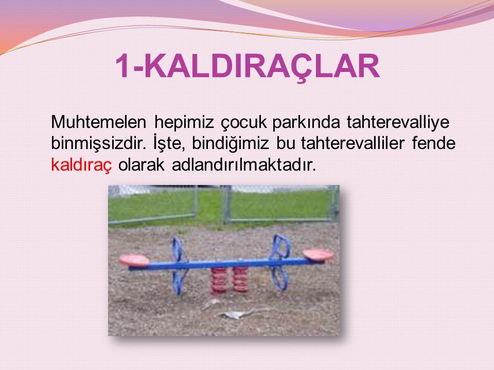 1-KALDIRAÇLAR
