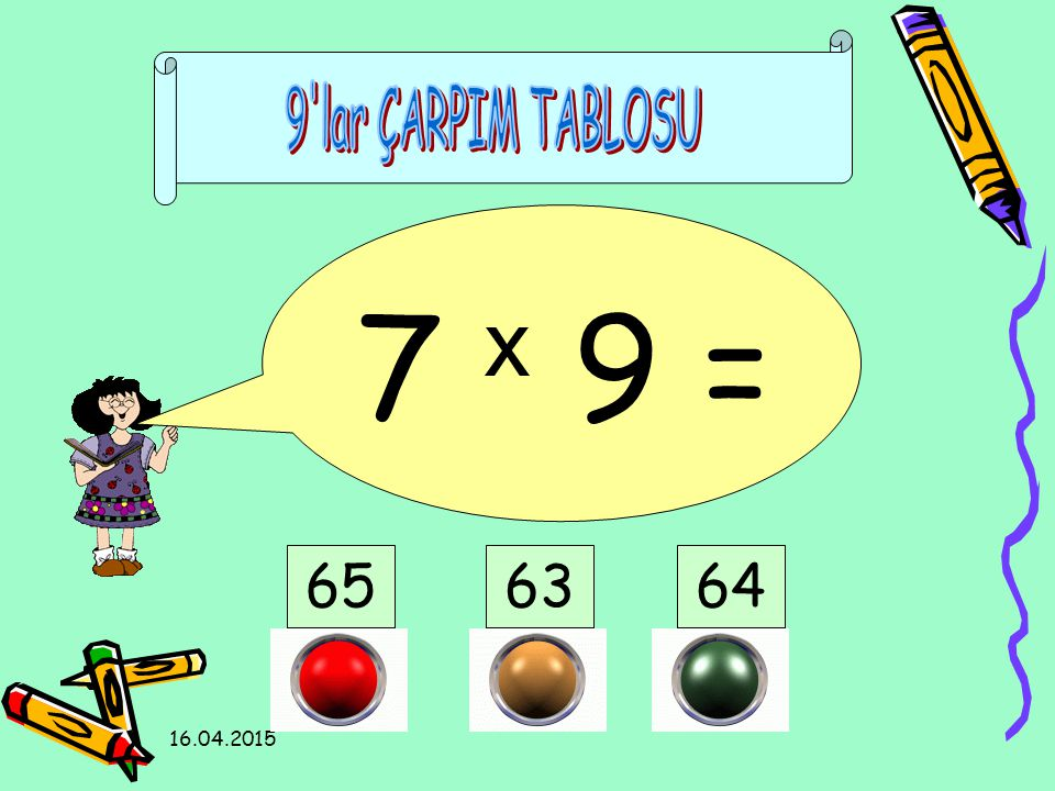 9 lar ÇARPIM TABLOSU 7 x 9 = 65 63 64 12.04.2017