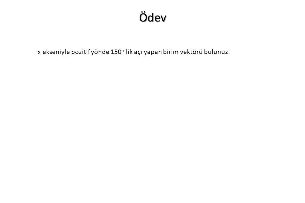Ödev x ekseniyle pozitif yönde 150o lik açı yapan birim vektörü bulunuz.