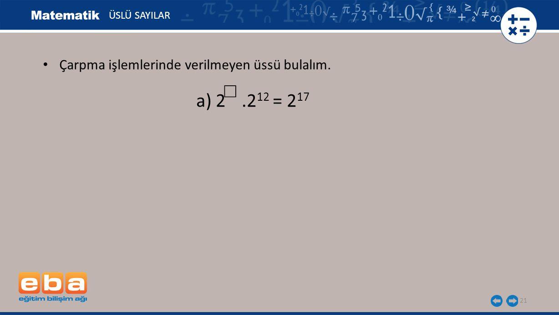 ☐ a) 2 .212 = 217 Çarpma işlemlerinde verilmeyen üssü bulalım.