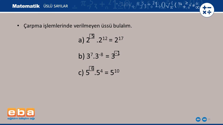ÜSLÜ SAYILAR Çarpma işlemlerinde verilmeyen üssü bulalım. ☐ 5. a) 2 .212 = 217. ☐ -1. b) 37.3-8 = 3.