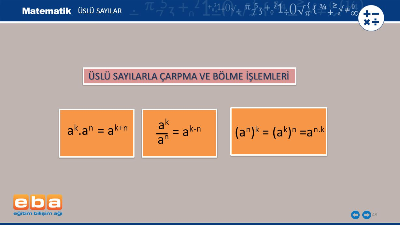 ak ak.an = ak+n = ak-n (an)k = (ak)n =an.k an ÜSLÜ SAYILAR