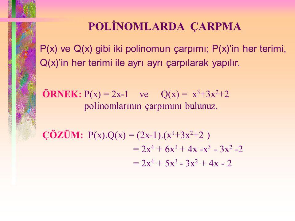 POLİNOMLARDA ÇARPMA P(x) ve Q(x) gibi iki polinomun çarpımı; P(x)'in her terimi, Q(x)'in her terimi ile ayrı ayrı çarpılarak yapılır.