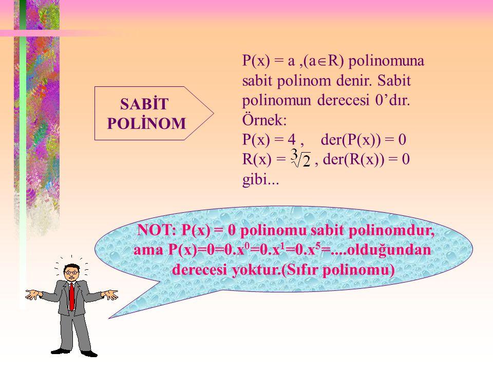 P(x) = a ,(aR) polinomuna sabit polinom denir. Sabit