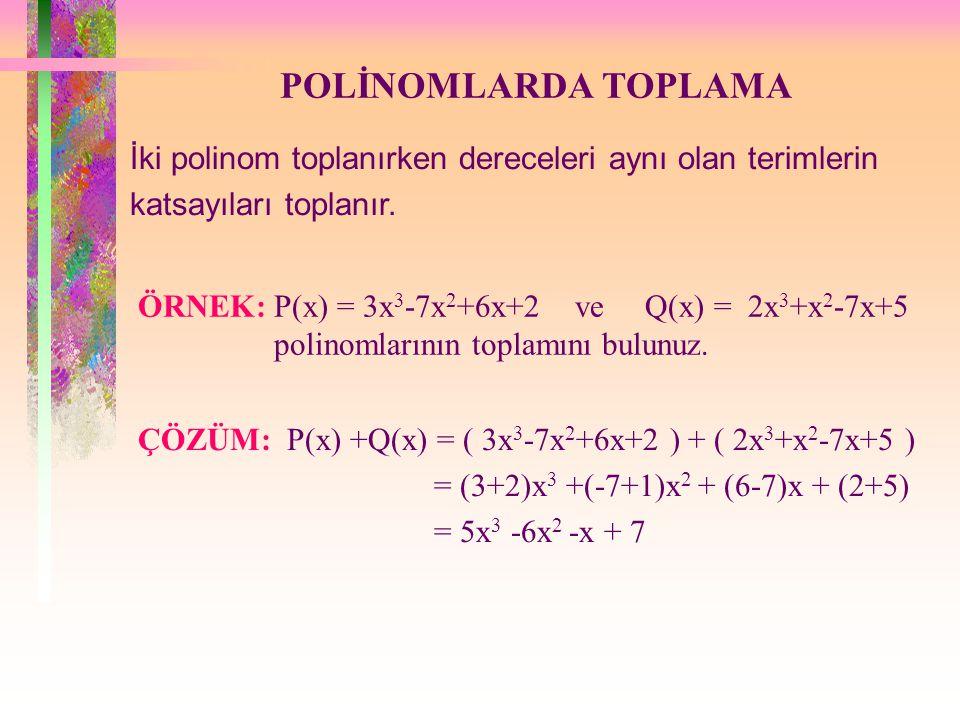 POLİNOMLARDA TOPLAMA İki polinom toplanırken dereceleri aynı olan terimlerin. katsayıları toplanır.