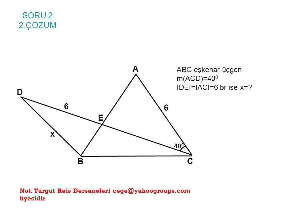 SORU 2 2.ÇÖZÜM. ABC eşkenar üçgen m(ACD)=400 IDEI=IACI=6 br ise x= A. B. C. E. D. 6. x. 400.