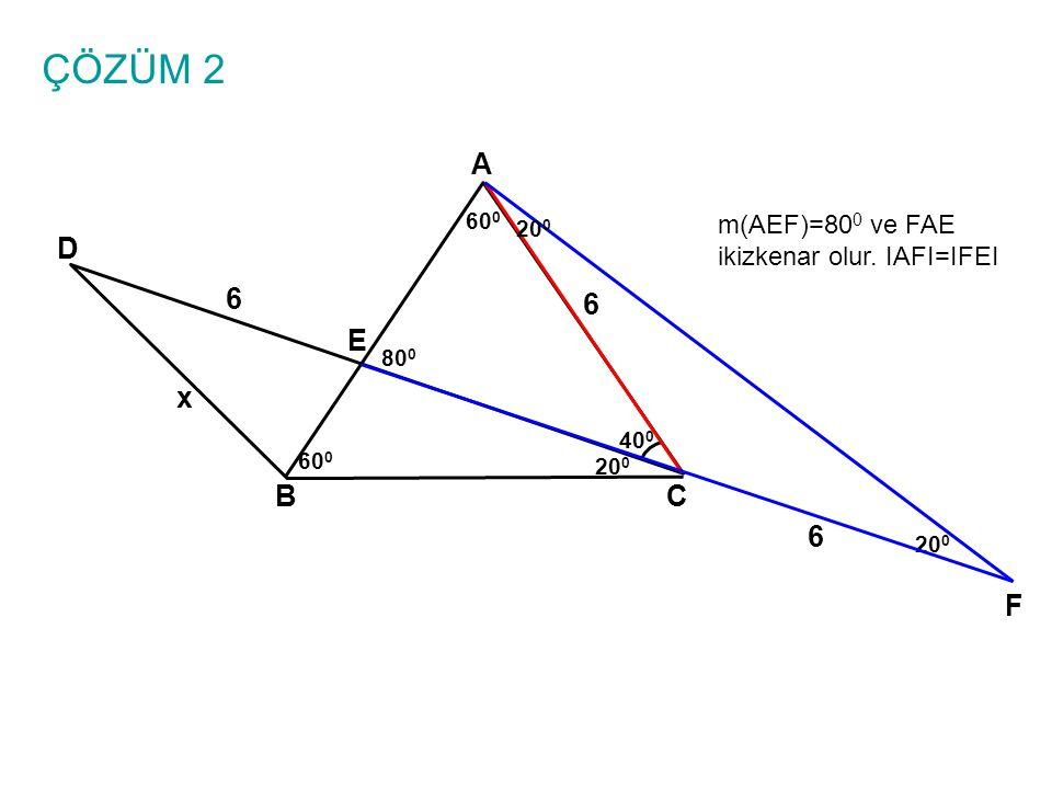 ÇÖZÜM 2 A 600 200 m(AEF)=800 ve FAE ikizkenar olur. IAFI=IFEI D 6 6 E 800 x 400 600 200 B C 6 200 F