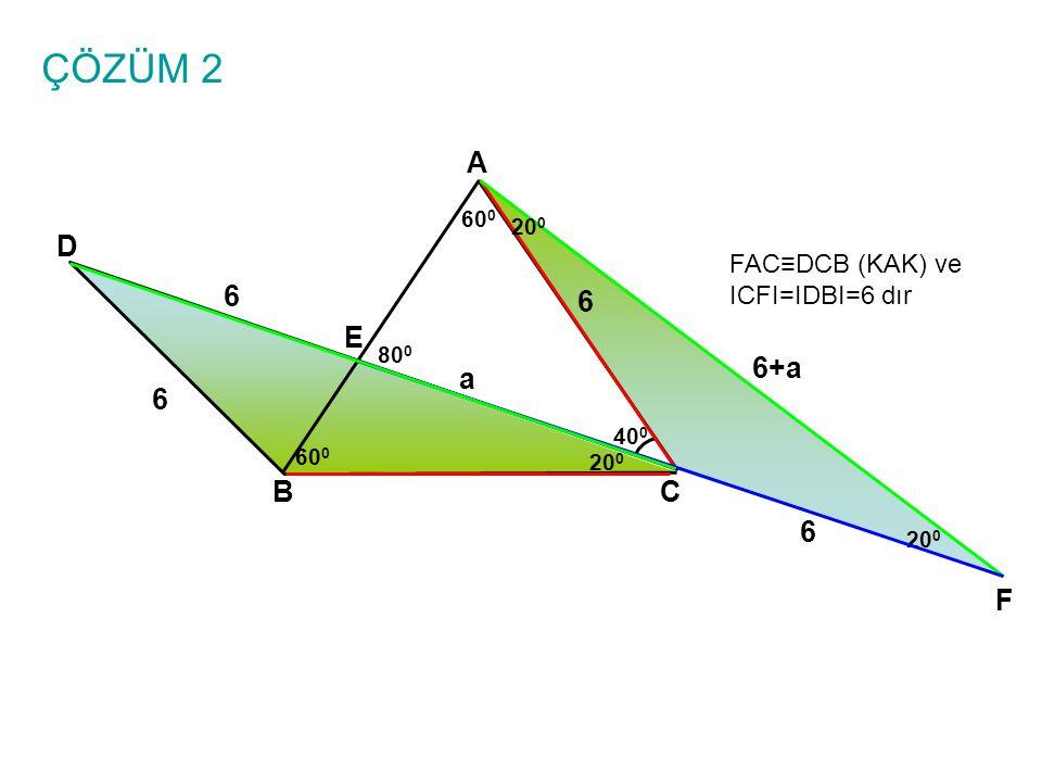 ÇÖZÜM 2 A D 6 6 E 6+a a 6 B C 6 F FAC≡DCB (KAK) ve ICFI=IDBI=6 dır 600