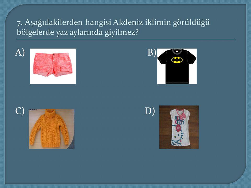 7. Aşağıdakilerden hangisi Akdeniz iklimin görüldüğü bölgelerde yaz aylarında giyilmez