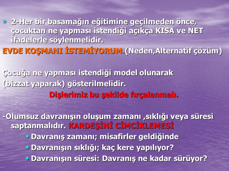 2-Her bir basamağın eğitimine geçilmeden önce, çocuktan ne yapması istendiği açıkça KISA ve NET ifadelerle söylenmelidir.