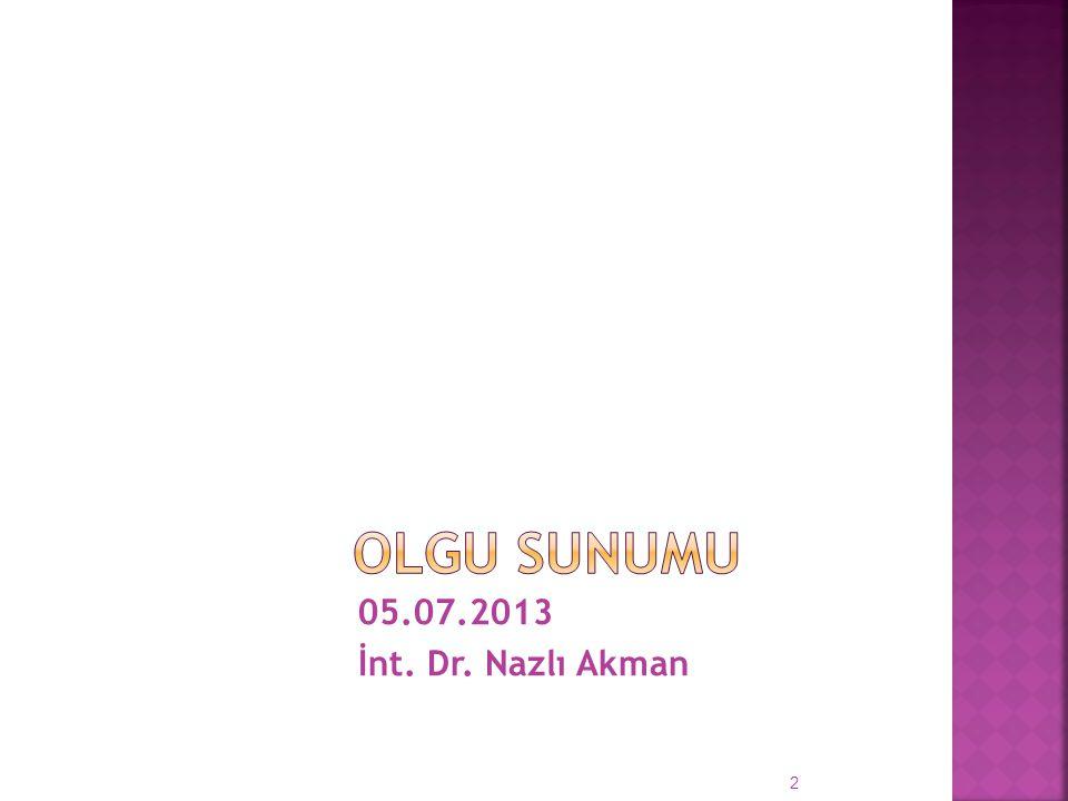 OLGU SUNUMU 05.07.2013 İnt. Dr. Nazlı Akman