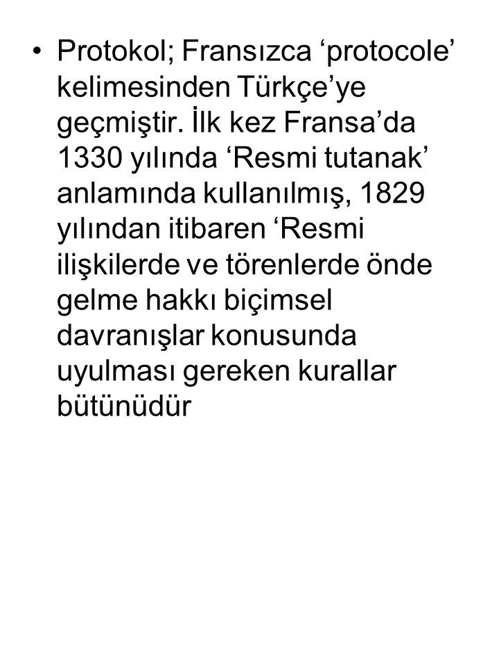 Protokol; Fransızca 'protocole' kelimesinden Türkçe'ye geçmiştir