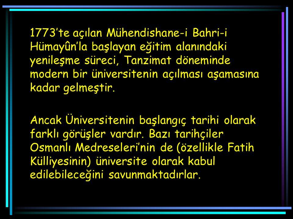1773'te açılan Mühendishane-i Bahri-i Hümayûn'la başlayan eğitim alanındaki yenileşme süreci, Tanzimat döneminde modern bir üniversitenin açılması aşamasına kadar gelmeştir.
