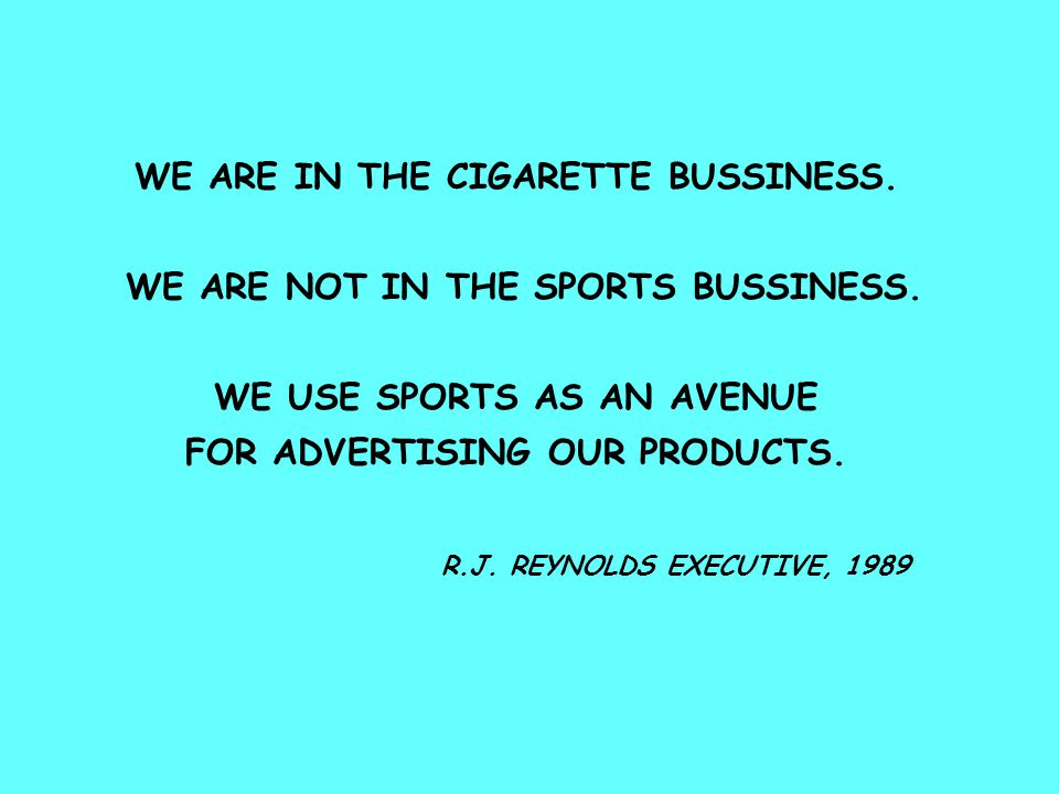 WE ARE IN THE CIGARETTE BUSSINESS. WE ARE NOT IN THE SPORTS BUSSINESS.