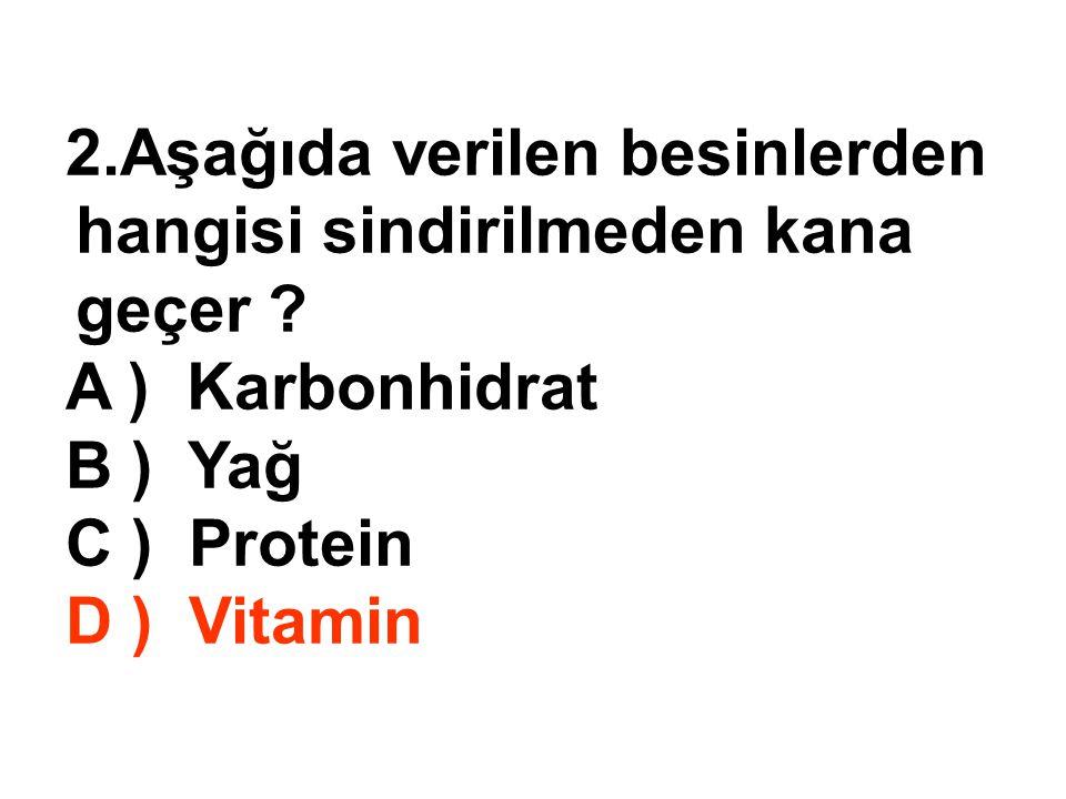 Aşağıda verilen besinlerden hangisi sindirilmeden kana geçer