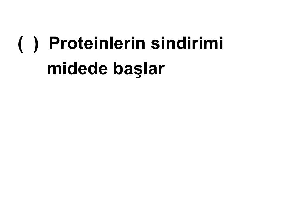 ( ) Proteinlerin sindirimi midede başlar