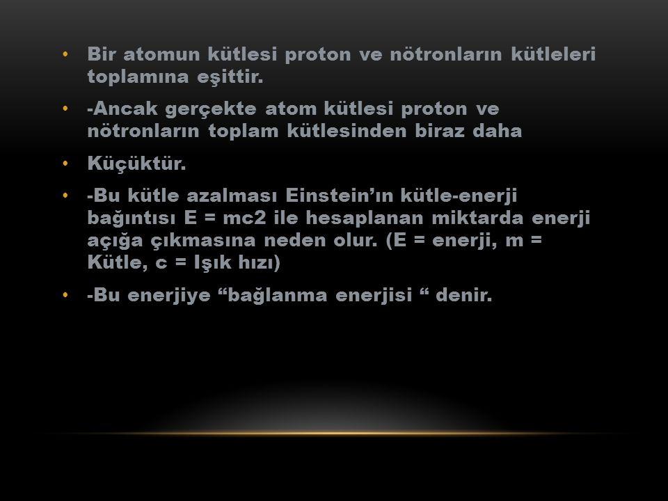 Bir atomun kütlesi proton ve nötronların kütleleri toplamına eşittir.
